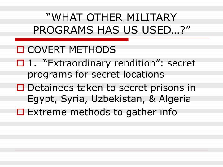 """WHAT OTHER MILITARY PROGRAMS HAS US USED…?"""