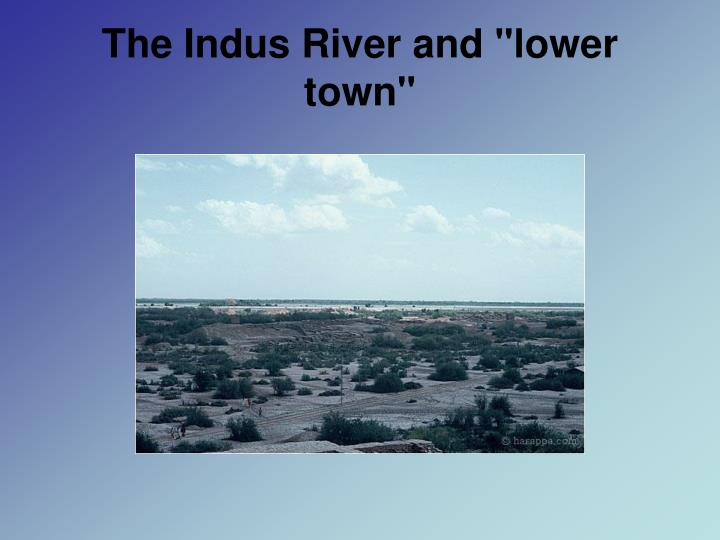 "The Indus River and ""lower town"""