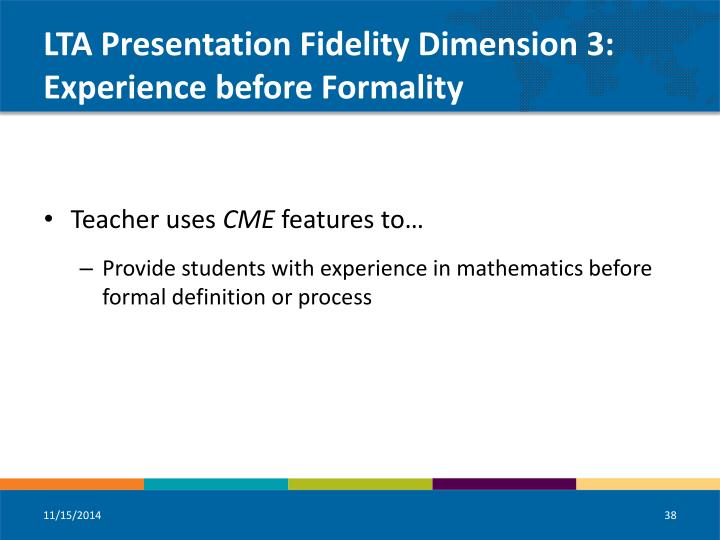 LTA Presentation Fidelity Dimension 3: Experience before Formality