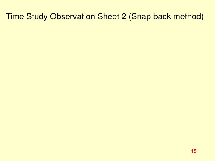 Time Study Observation Sheet 2 (Snap back method)
