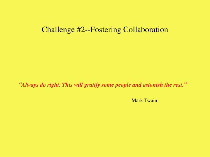 Challenge 2 fostering collaboration