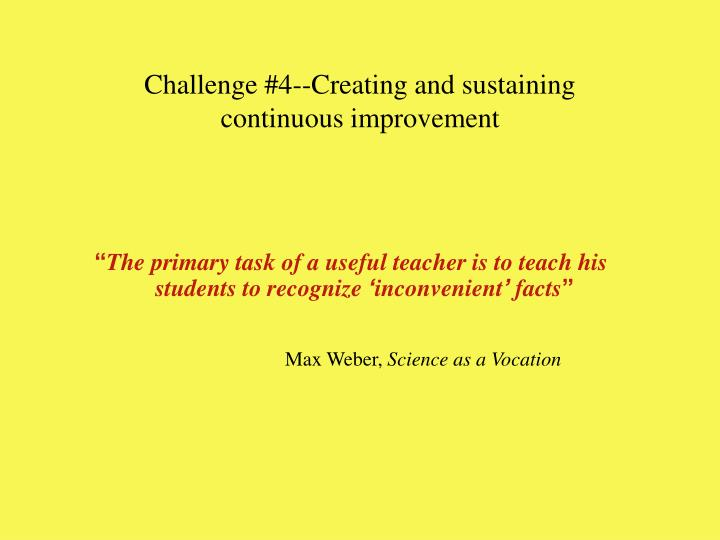 Challenge #4--Creating and sustaining continuous improvement
