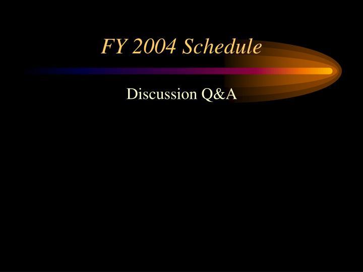 FY 2004 Schedule