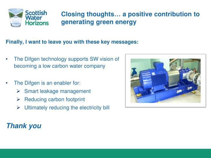 Closing thoughts… a positive contribution to generating green energy