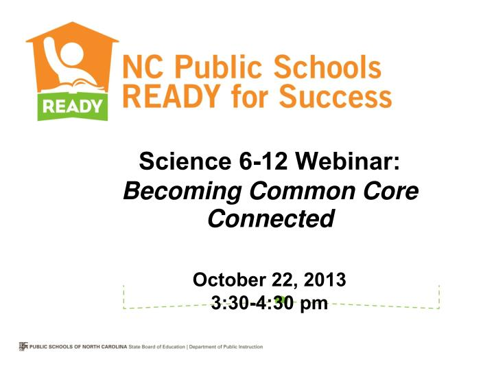 Science 6 12 webinar becoming common core connected october 22 2013 3 30 4 30 pm