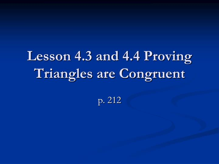 Lesson 4 3 and 4 4 proving triangles are congruent