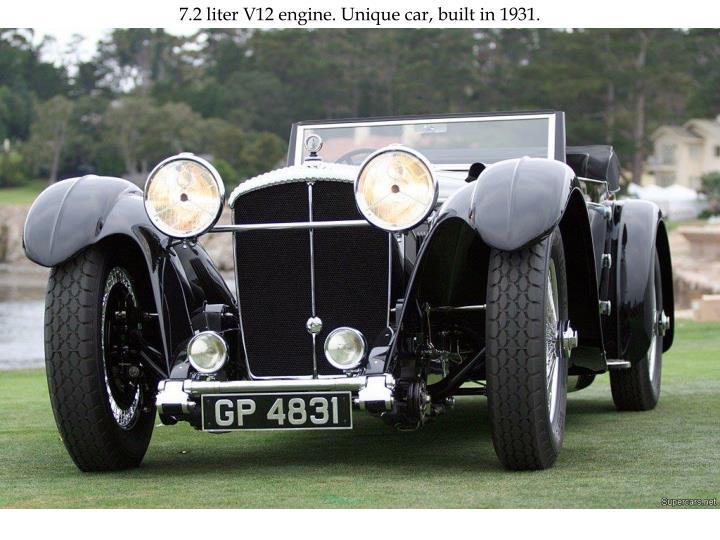 7.2 liter V12 engine. Unique car, built in 1931.