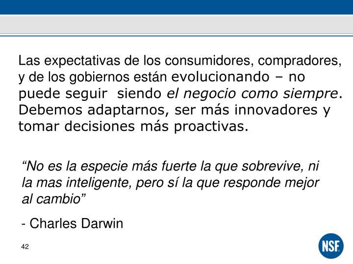 Las expectativas de los consumidores, compradores, y de los gobiernos están