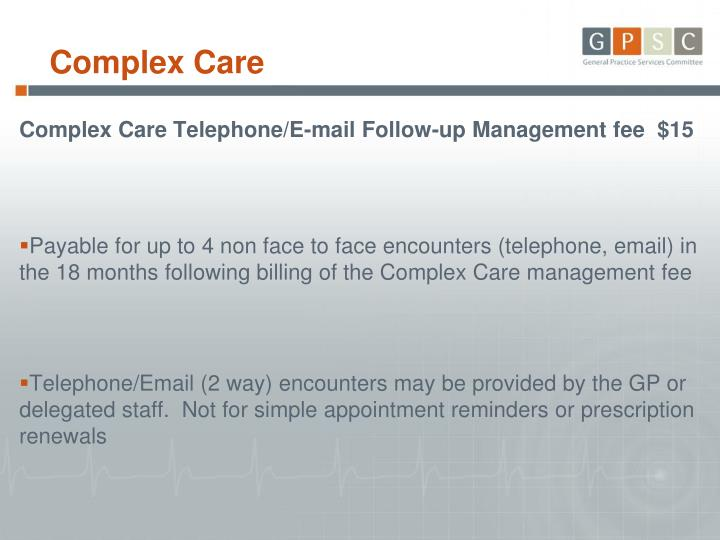 Complex Care Telephone/E-mail Follow-up Management fee  $15