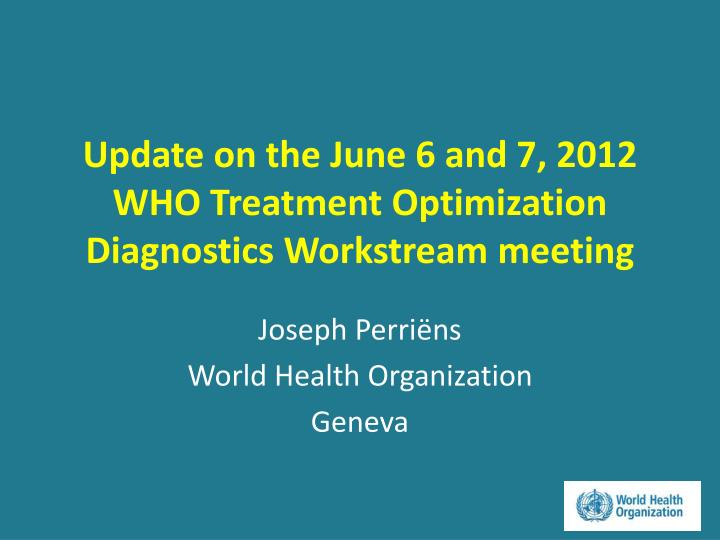 Update on the june 6 and 7 2012 who treatment optimization diagnostics workstream meeting