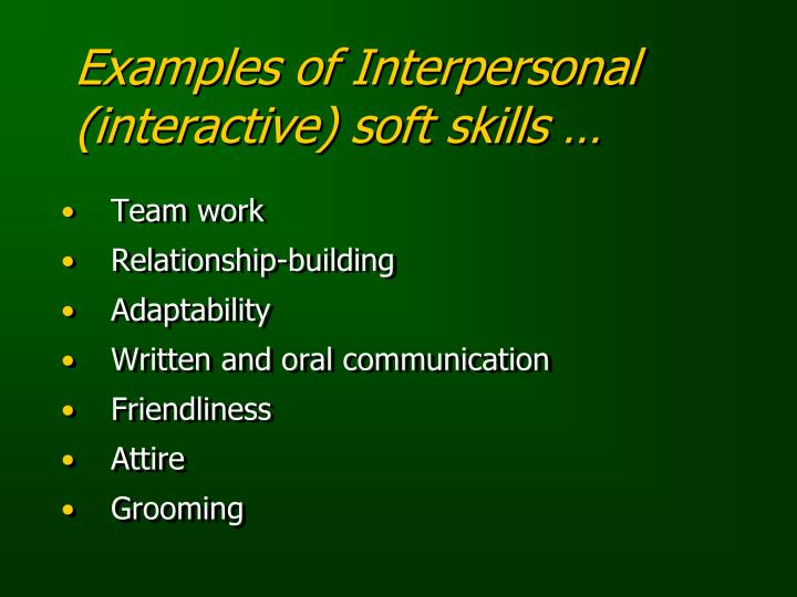 Examples of Interpersonal (interactive) soft skills …