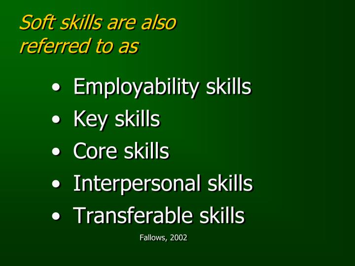 Soft skills are also referred to as