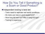 how do you tell if something is a scam or good product