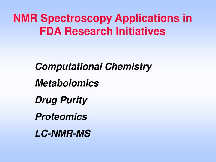 NMR Spectroscopy Applications in FDA Research Initiatives