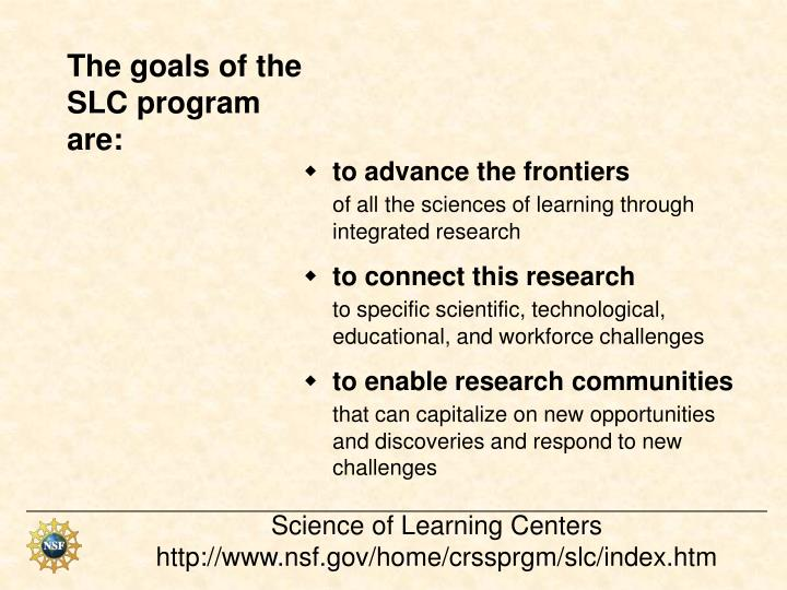 The goals of the SLC program