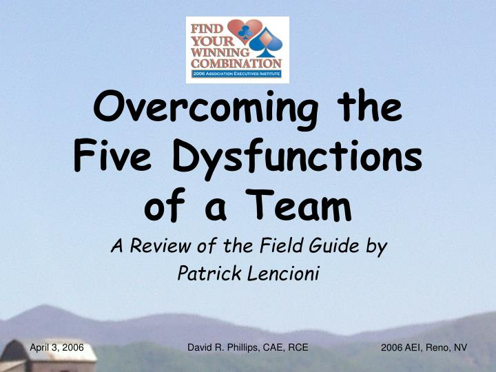 5 dysfunctions of a team What do you do when your team is falling apart how do you diagnose and  correct the five dysfunctions of a team is full of answers to those questions.