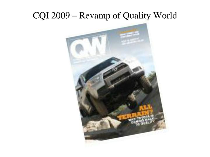 CQI 2009 – Revamp of Quality World