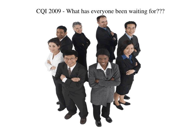 CQI 2009 - What has everyone been waiting for???