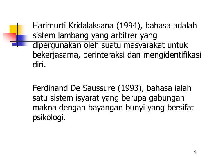 Harimurti Kridalaksana (1994), bahasa adalah sistem lambang yang arbitrer yang dipergunakan oleh suatu masyarakat untuk bekerjasama, berinteraksi dan mengidentifikasi diri.