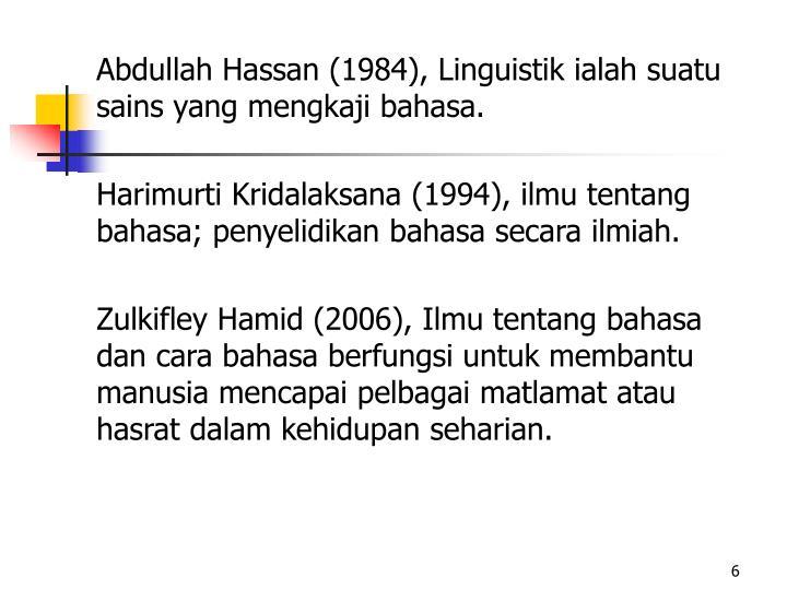 Abdullah Hassan (1984), Linguistik ialah suatu sains yang mengkaji bahasa.
