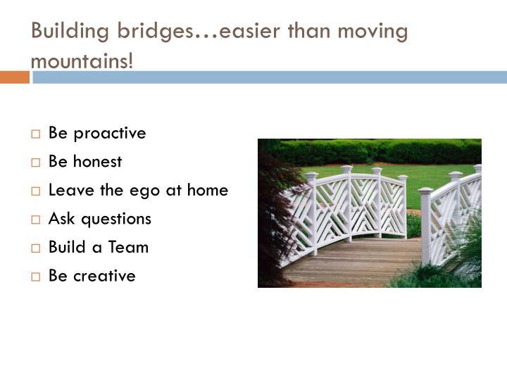 Building bridges…easier than moving mountains!