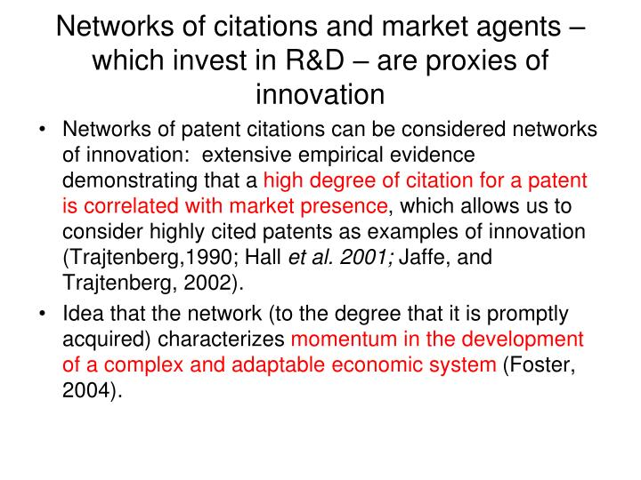 Networks of citations and market agents – which invest in R&D – are proxies of innovation