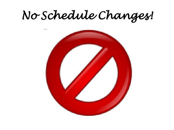 No Schedule Changes!