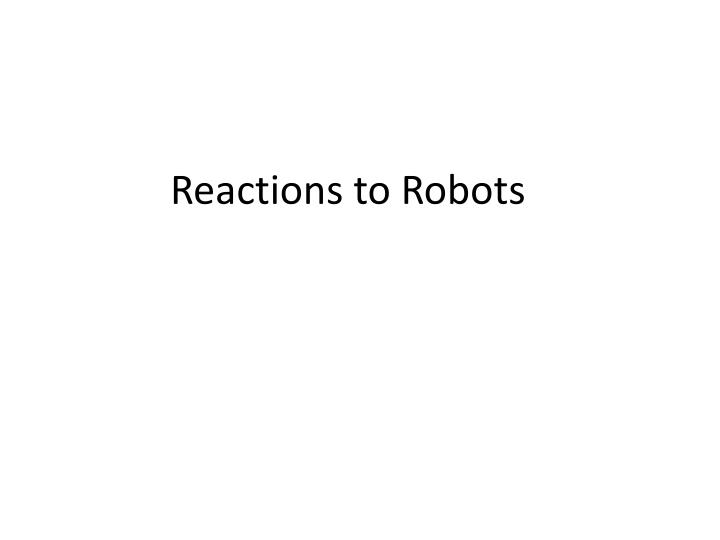 Reactions to Robots