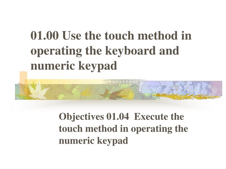 01 00 use the touch method in operating the keyboard and numeric keypad