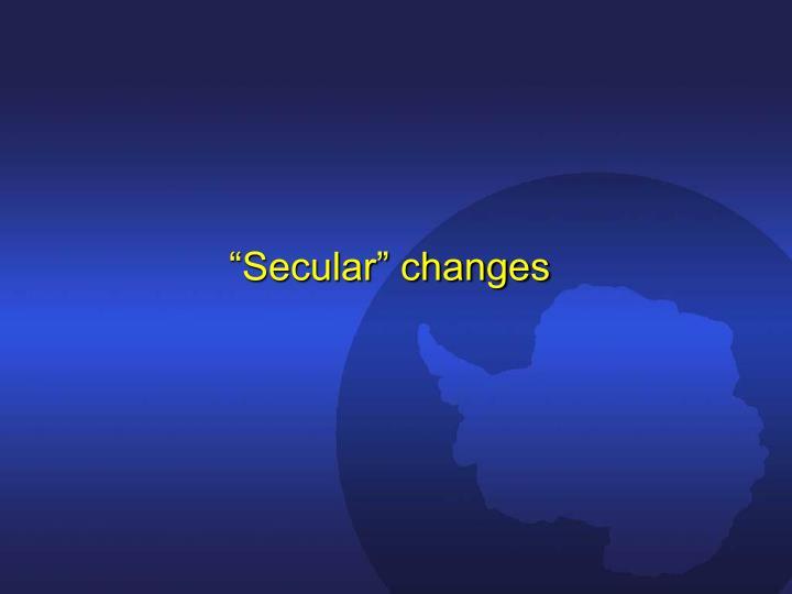 """Secular"" changes"