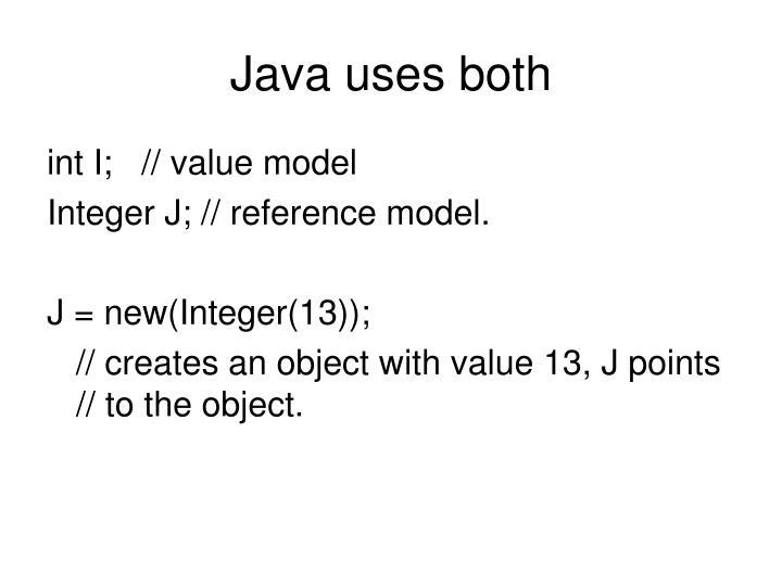 Java uses both