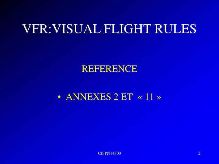VFR:VISUAL FLIGHT RULES
