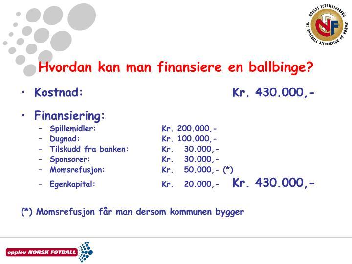 Hvordan kan man finansiere en ballbinge?