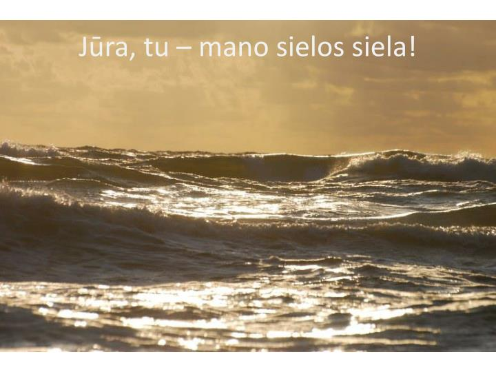 Jūra, tu – mano sielos siela