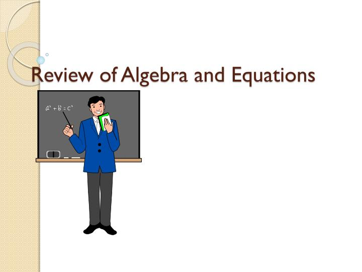 review of algebra and equations