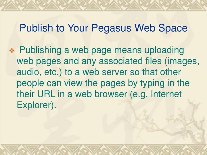 Publish to Your Pegasus Web Space