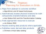 pegasus planning for execution in grids1
