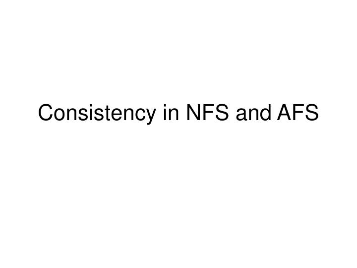 Consistency in NFS and AFS