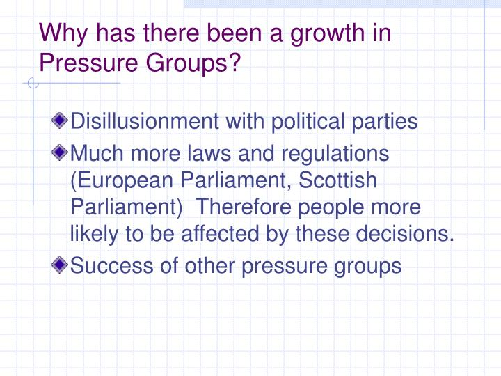 Why has there been a growth in Pressure Groups?