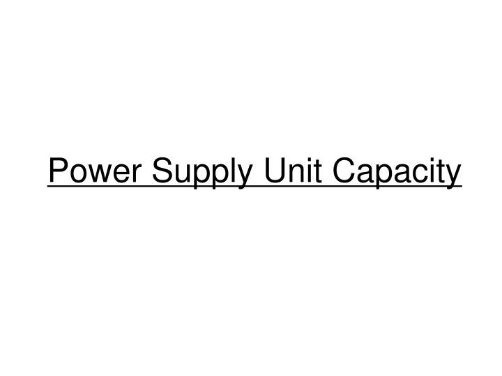 Power Supply Unit Capacity