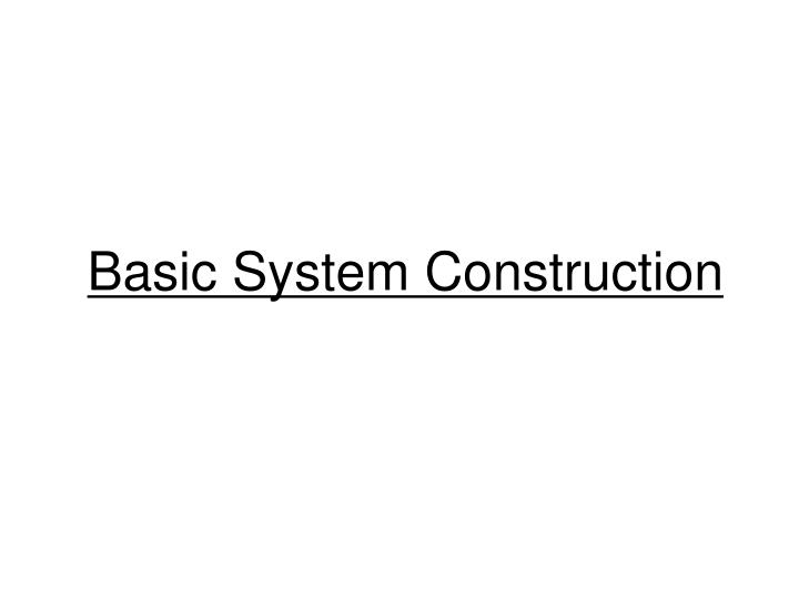Basic System Construction