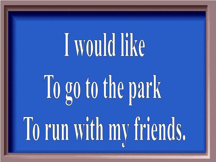 I would like
