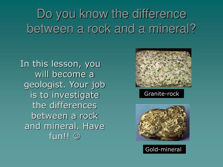 Do you know the difference between a rock and a mineral?