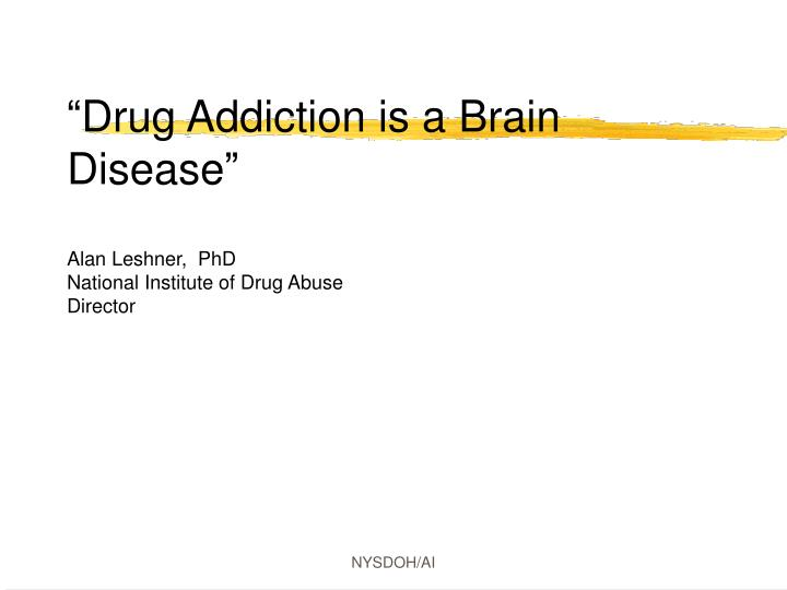 """Drug Addiction is a Brain Disease"""