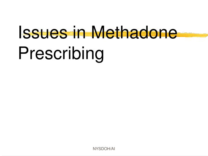 Issues in Methadone Prescribing