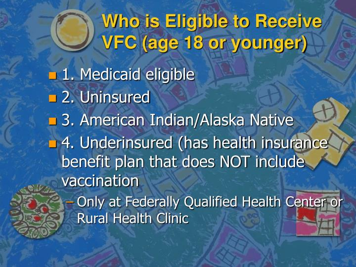Who is Eligible to Receive VFC (age 18 or younger)