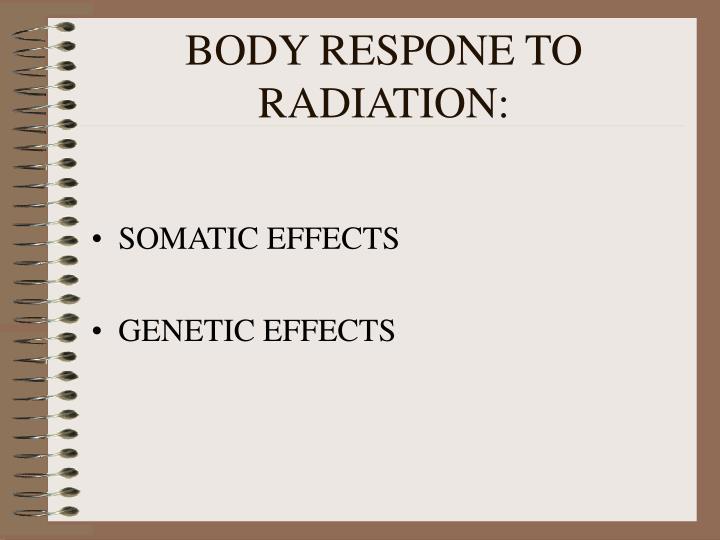 BODY RESPONE TO RADIATION: