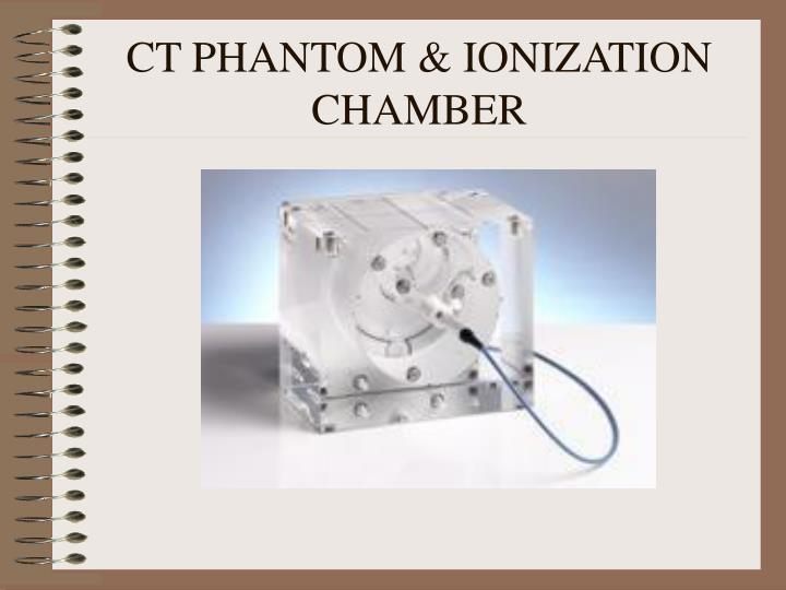 CT PHANTOM & IONIZATION CHAMBER