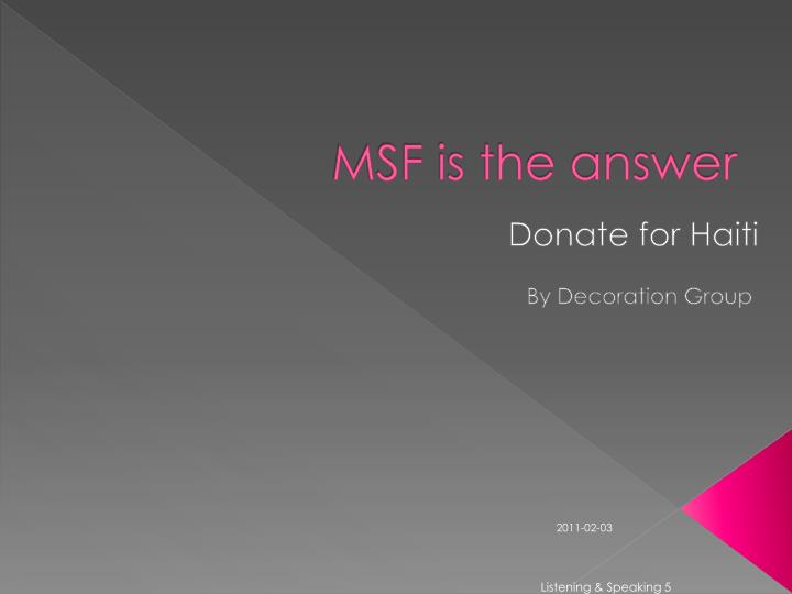 Msf is the answer