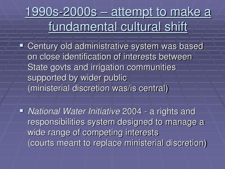 1990s-2000s – attempt to make a fundamental cultural shift